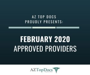 AZ Top Docs Proudly Presents February 2020 Approved Providers